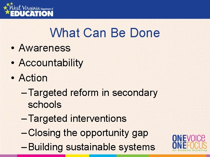 What Can Be Done • Awareness • Accountability • Action – Targeted reform in
