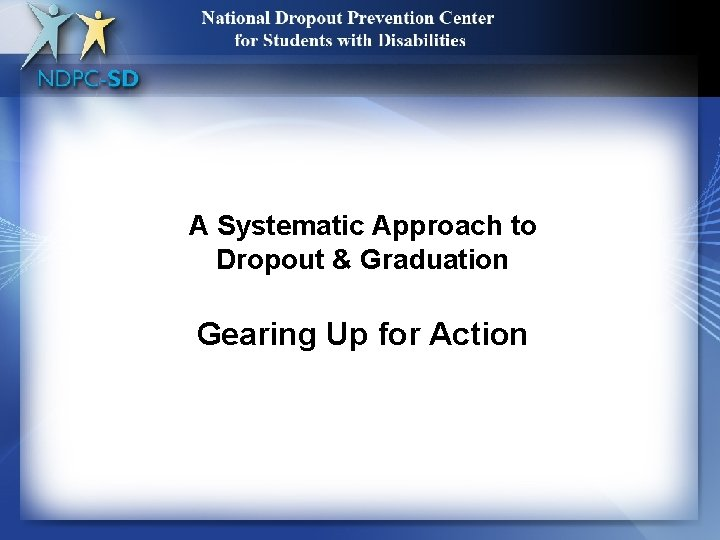 A Systematic Approach to Dropout A Systematic Approach to & Graduation Dropout & Graduation
