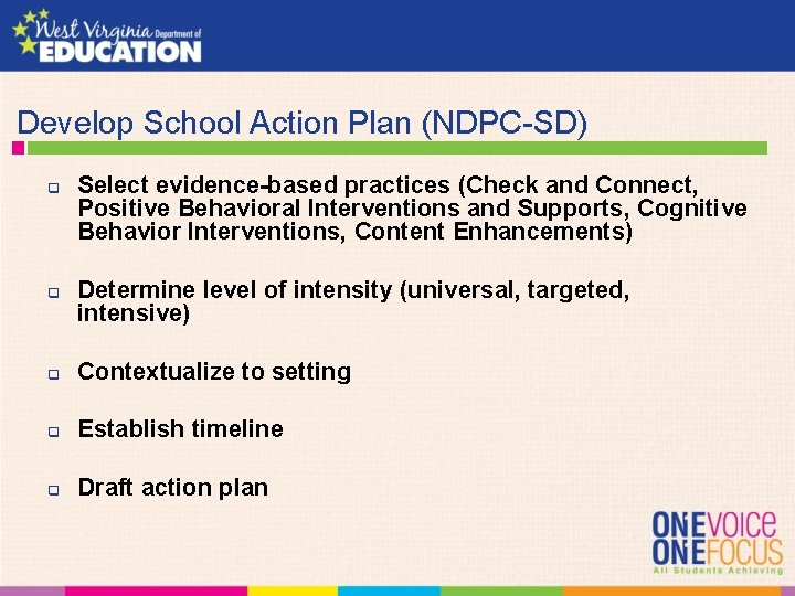 Develop School Action Plan (NDPC-SD) q q Select evidence-based practices (Check and Connect,