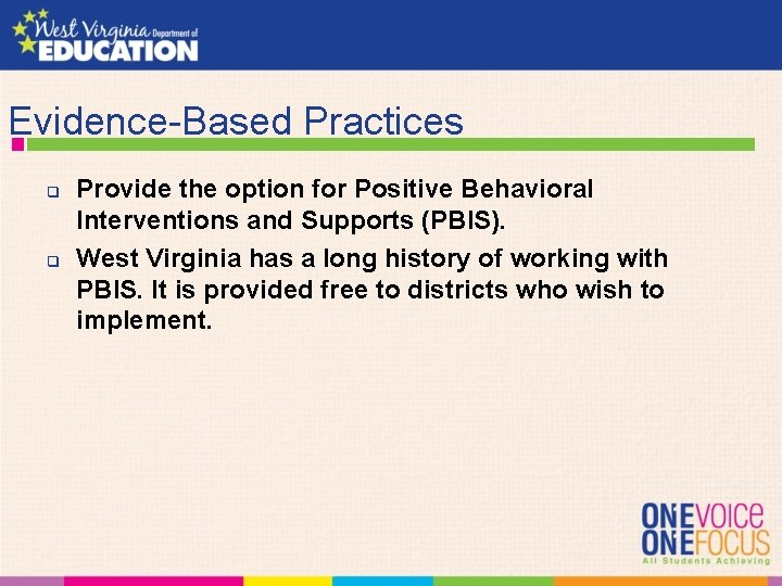 Evidence-Based Practices q q Provide the option for Positive Behavioral Interventions and Supports (PBIS).