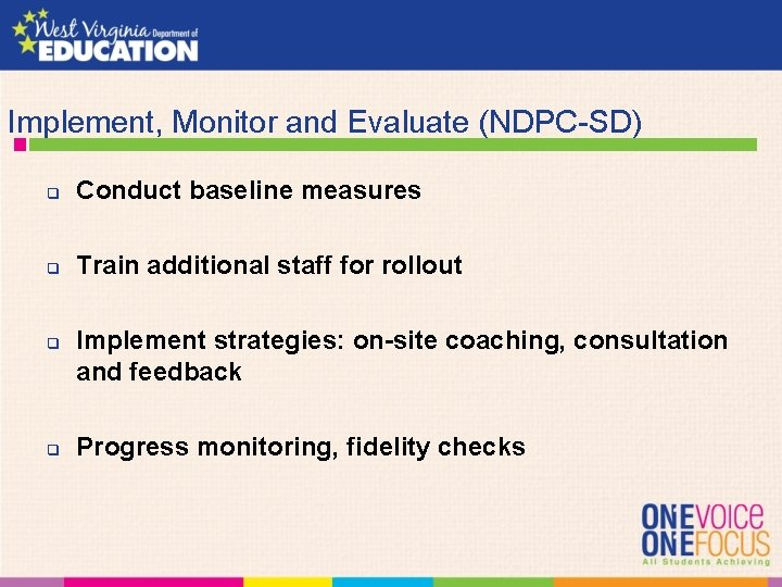 Implement, Monitor and Evaluate (NDPC-SD) q Conduct baseline measures q Train additional staff for