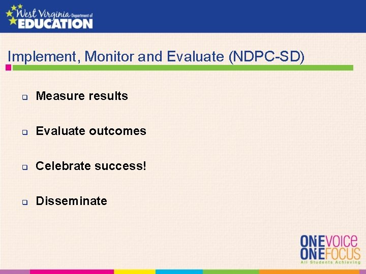Implement, Monitor and Evaluate (NDPC-SD) q Measure results q Evaluate outcomes q Celebrate