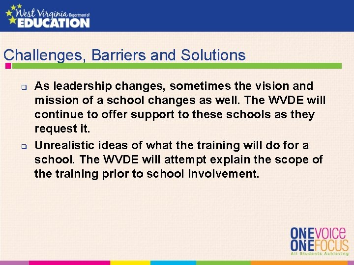 Challenges, Barriers and Solutions q q As leadership changes, sometimes the vision and mission