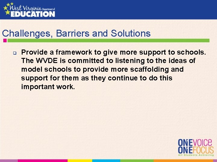 Challenges, Barriers and Solutions q Provide a framework to give more support to schools.