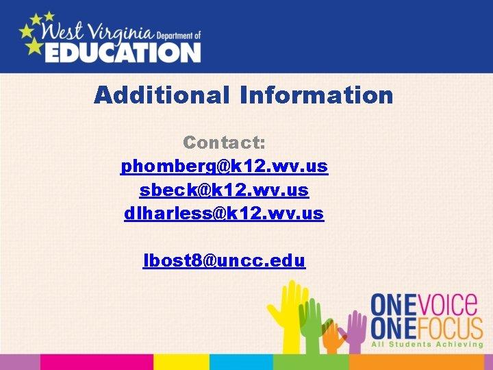 Additional Information Contact: phomberg@k 12. wv. us sbeck@k 12. wv. us dlharless@k 12. wv.