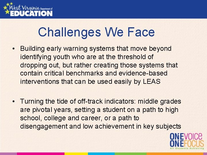 Challenges We Face • Building early warning systems that move beyond identifying youth who