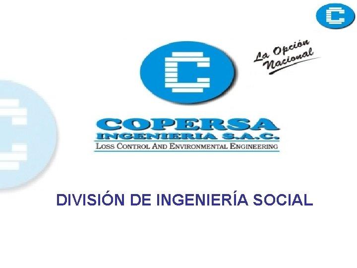 DIVISIÓN DE INGENIERÍA SOCIAL