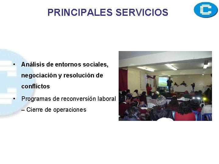 PRINCIPALES SERVICIOS • Análisis de entornos sociales, negociación y resolución de conflictos • Programas