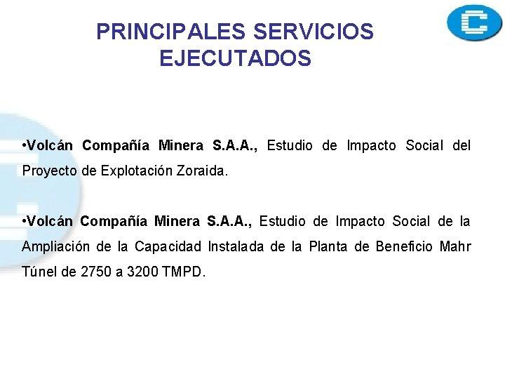 PRINCIPALES SERVICIOS EJECUTADOS • Volcán Compañía Minera S. A. A. , Estudio de Impacto