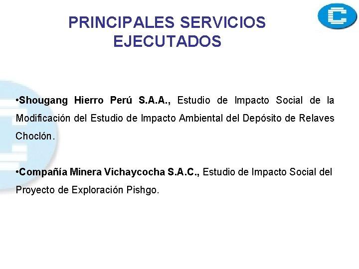 PRINCIPALES SERVICIOS EJECUTADOS • Shougang Hierro Perú S. A. A. , Estudio de Impacto