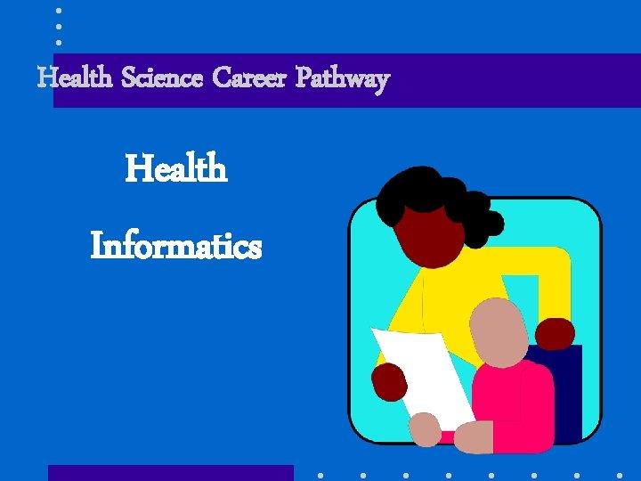 Health Science Career Pathway Health Informatics