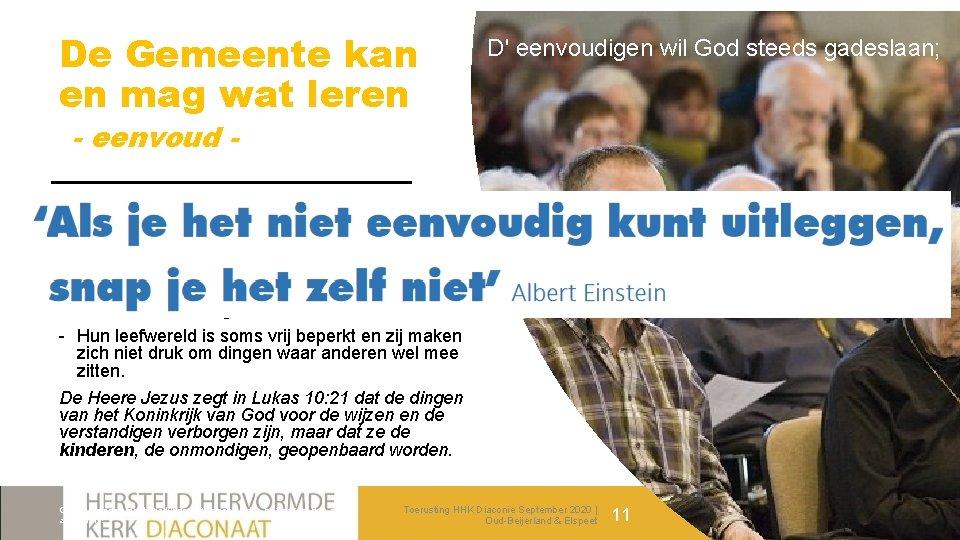De Gemeente kan en mag wat leren D' eenvoudigen wil God steeds gadeslaan; -
