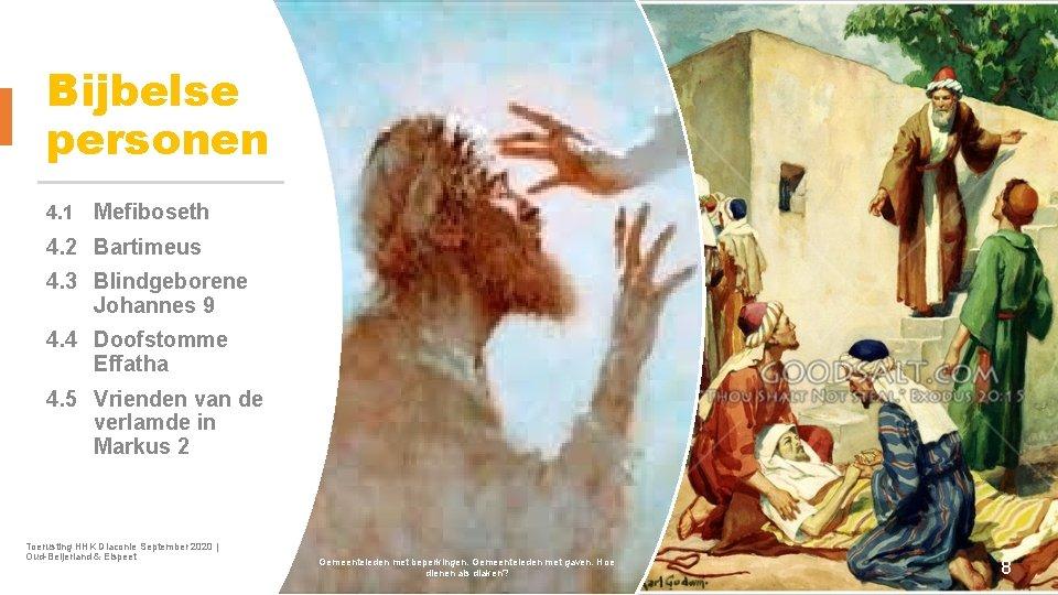 Bijbelse personen 4. 1 Mefiboseth 4. 2 Bartimeus 4. 3 Blindgeborene Johannes 9 4.