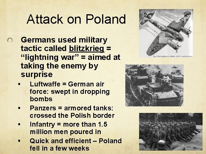 """Attack on Poland Germans used military tactic called blitzkrieg = """"lightning war"""" = aimed"""