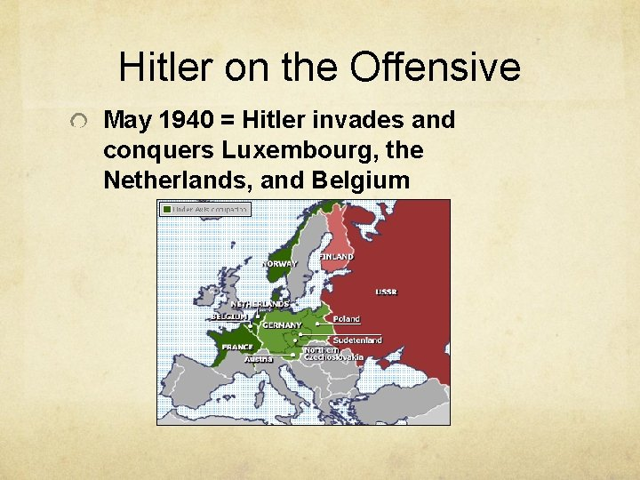 Hitler on the Offensive May 1940 = Hitler invades and conquers Luxembourg, the Netherlands,