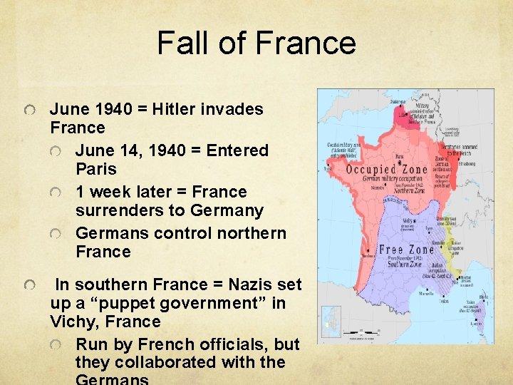 Fall of France June 1940 = Hitler invades France June 14, 1940 = Entered