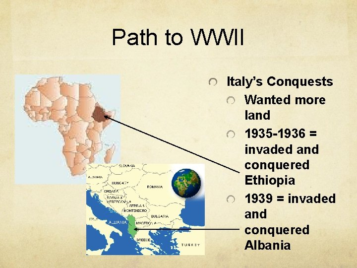 Path to WWII Italy's Conquests Wanted more land 1935 -1936 = invaded and conquered