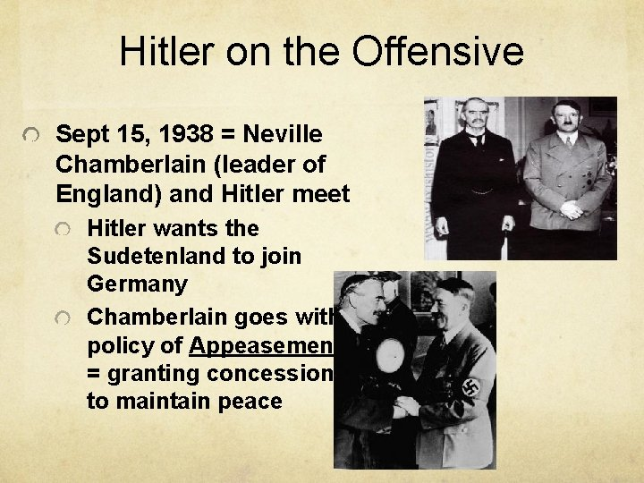 Hitler on the Offensive Sept 15, 1938 = Neville Chamberlain (leader of England) and