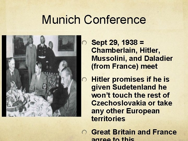 Munich Conference Sept 29, 1938 = Chamberlain, Hitler, Mussolini, and Daladier (from France) meet