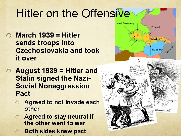 Hitler on the Offensive March 1939 = Hitler sends troops into Czechoslovakia and took
