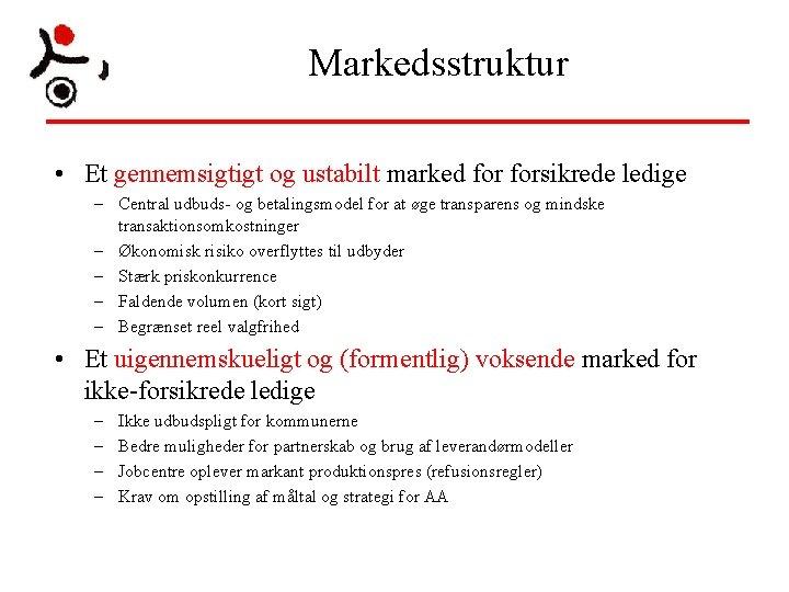Markedsstruktur • Et gennemsigtigt og ustabilt marked forsikrede ledige – Central udbuds- og betalingsmodel