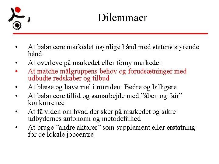 Dilemmaer • • At balancere markedet usynlige hånd med statens styrende hånd At overleve