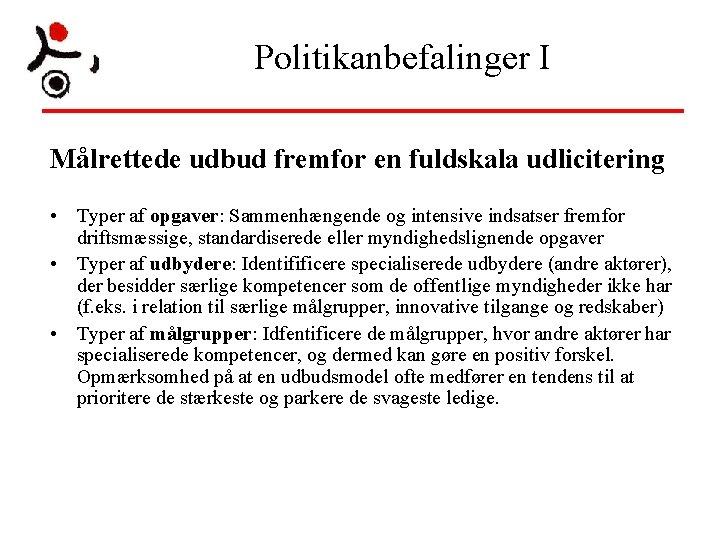 Politikanbefalinger I Målrettede udbud fremfor en fuldskala udlicitering • Typer af opgaver: Sammenhængende og