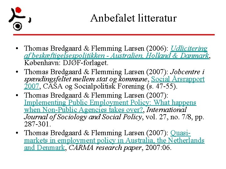 Anbefalet litteratur • Thomas Bredgaard & Flemming Larsen (2006): Udlicitering af beskæftigelsespolitikken - Australien,