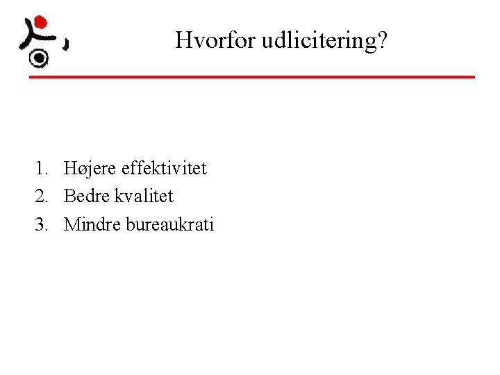 Hvorfor udlicitering? 1. Højere effektivitet 2. Bedre kvalitet 3. Mindre bureaukrati