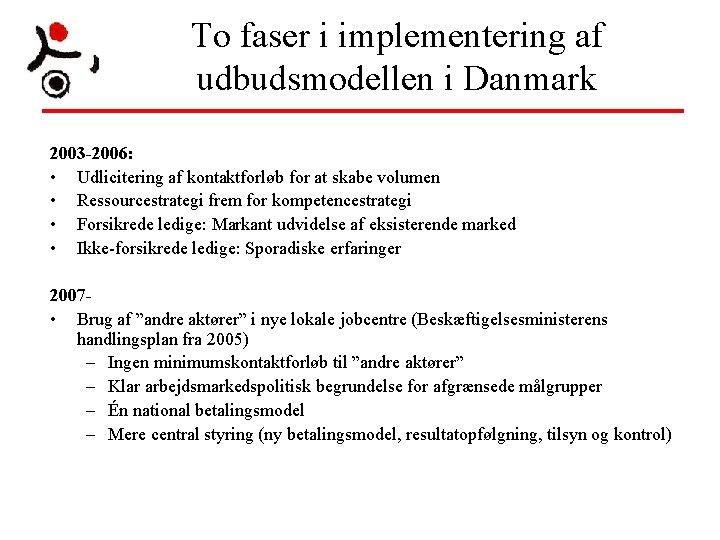 To faser i implementering af udbudsmodellen i Danmark 2003 -2006: • Udlicitering af kontaktforløb