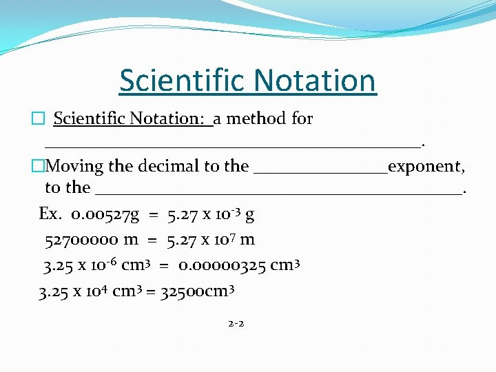 Scientific Notation � Scientific Notation: a method for _____________________. �Moving the decimal to the