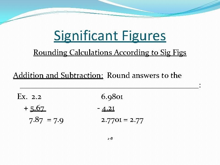 Significant Figures Rounding Calculations According to Sig Figs Addition and Subtraction: Round answers to