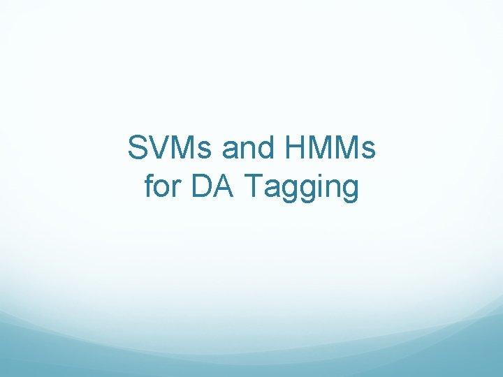 SVMs and HMMs for DA Tagging