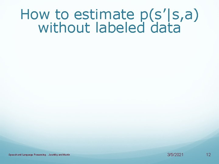 How to estimate p(s'|s, a) without labeled data Speech and Language Processing -- Jurafsky