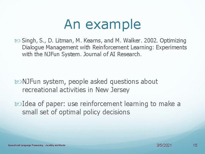An example Singh, S. , D. Litman, M. Kearns, and M. Walker. 2002. Optimizing