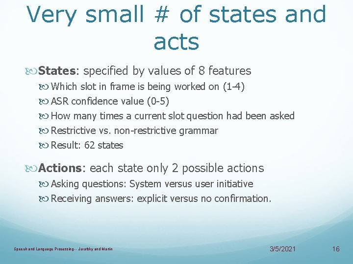 Very small # of states and acts States: specified by values of 8 features
