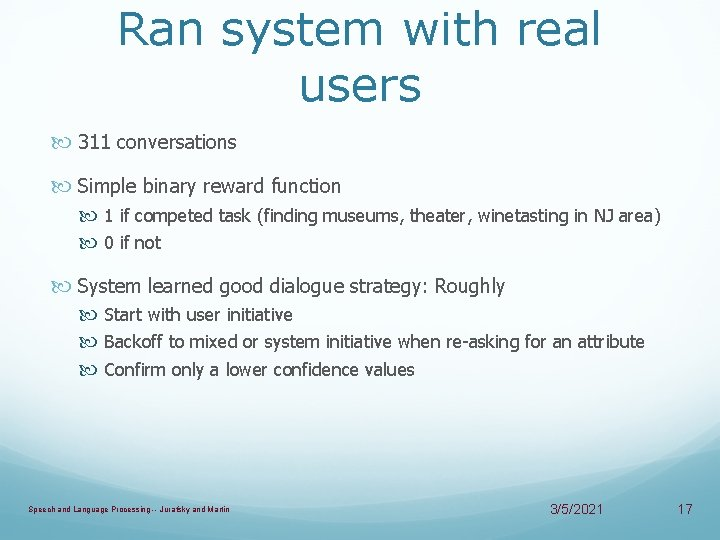 Ran system with real users 311 conversations Simple binary reward function 1 if competed