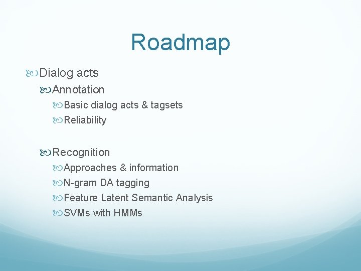 Roadmap Dialog acts Annotation Basic dialog acts & tagsets Reliability Recognition Approaches & information
