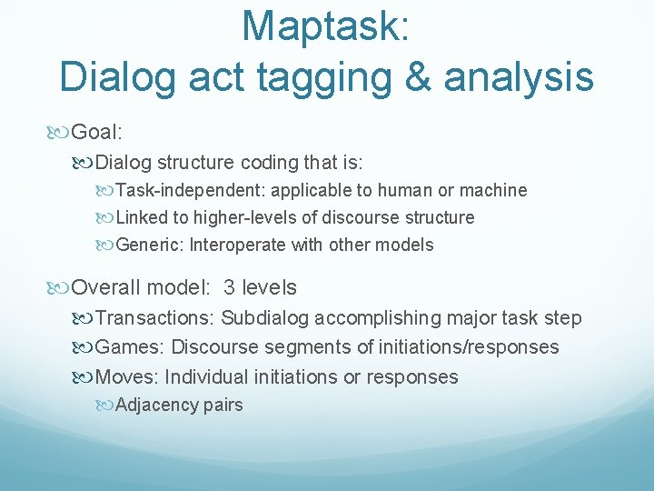 Maptask: Dialog act tagging & analysis Goal: Dialog structure coding that is: Task-independent: applicable