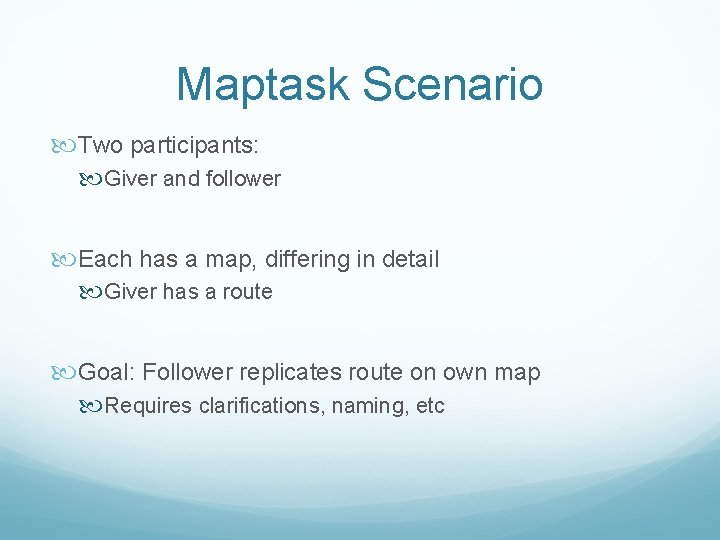 Maptask Scenario Two participants: Giver and follower Each has a map, differing in detail