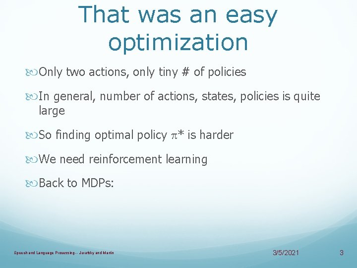 That was an easy optimization Only two actions, only tiny # of policies In