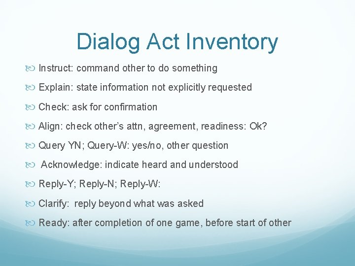 Dialog Act Inventory Instruct: command other to do something Explain: state information not explicitly