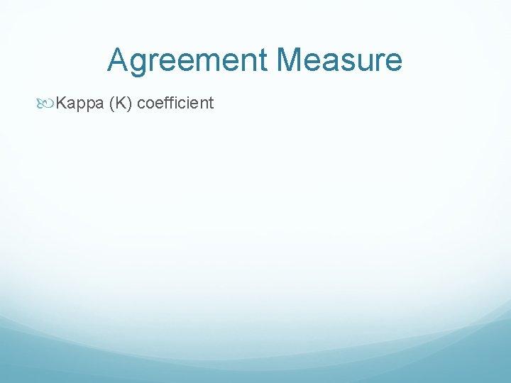 Agreement Measure Kappa (K) coefficient