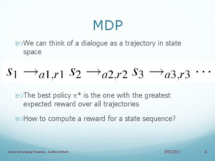 MDP We can think of a dialogue as a trajectory in state space The