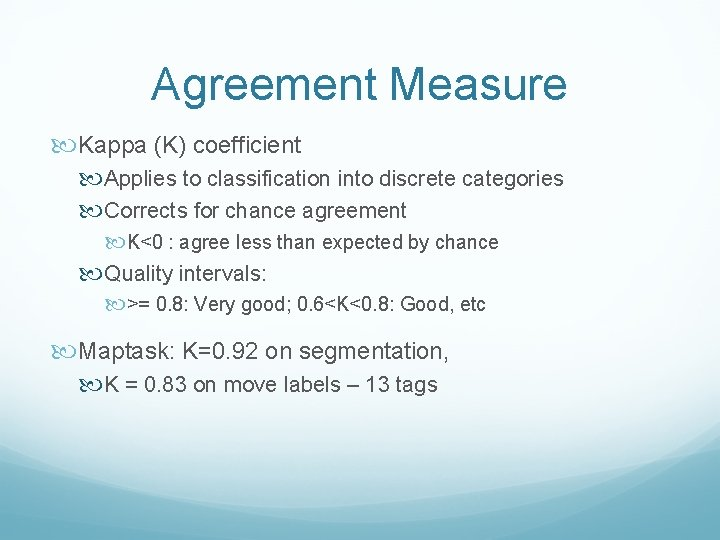 Agreement Measure Kappa (K) coefficient Applies to classification into discrete categories Corrects for chance