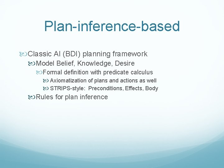 Plan-inference-based Classic AI (BDI) planning framework Model Belief, Knowledge, Desire Formal definition with predicate