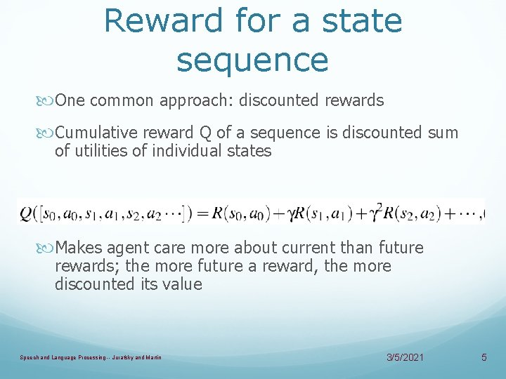Reward for a state sequence One common approach: discounted rewards Cumulative reward Q of