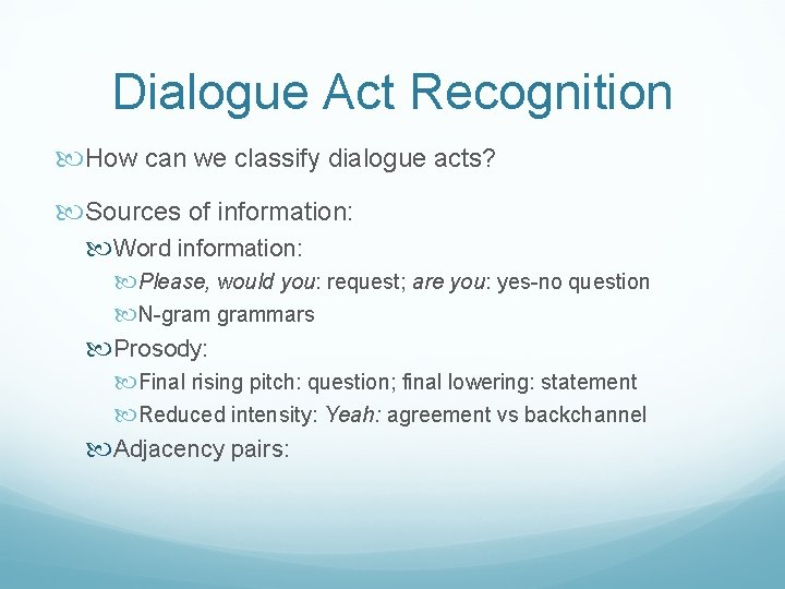 Dialogue Act Recognition How can we classify dialogue acts? Sources of information: Word information: