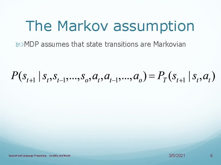 The Markov assumption MDP assumes that state transitions are Markovian Speech and Language Processing