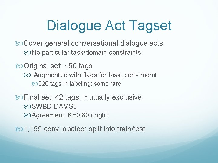 Dialogue Act Tagset Cover general conversational dialogue acts No particular task/domain constraints Original set: